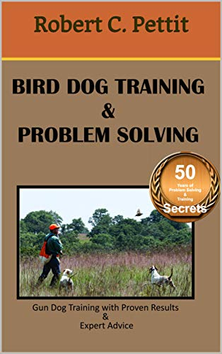 Bird Dog Training & Problem Solving: Gun Dog Training with  Proven Results & Expert Advice