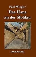 Das Haus an der Moldau: Roman