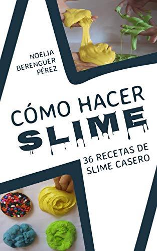 Cómo hacer Slime: 36 recetas de slime casero (Spanish Edition)