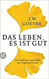 Das Leben, es ist gut: Hundert Gedichte (insel taschenbuch) - Johann Wolfgang Goethe