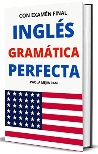 INGLÉS GRAMÁTICA PERFECTA: CON EXAMEN DE EVALUACIÓN Gramática básica, intermedia y avanzada: La guía completa