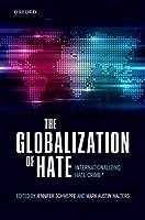 The Globalization of Hate: Internationalising Hate Crime?
