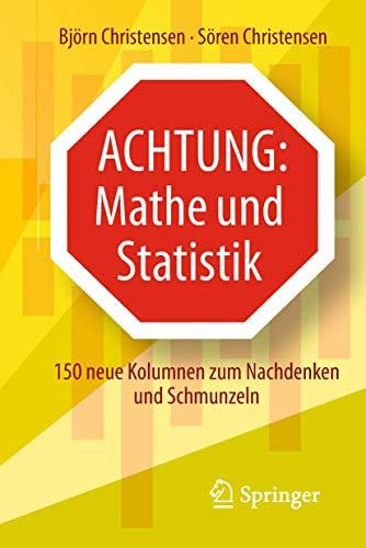 Achtung: Mathe und Statistik: 150 neue Kolumnen zum Nachdenken und Schmunzeln
