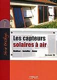 Les capteurs solaires à air - Réaliser, Installer, Gérer