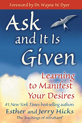 Ask and It Is Given: Learning to Manifest Your Desires (Law of Attraction  Book 7) - Kindle edition by Hicks, Esther, Hicks, Jerry, Dyer, Wayne W..  Religion & Spirituality Kindle eBooks @ Amazon.com.