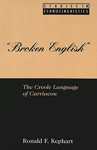 Compare Textbook Prices for «Broken English»: The Creole Language of Carriacou Studies in Ethnolinguistics  ISBN 9780820440910 by Kephart, Ronald F.