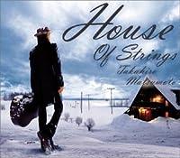 HOUSE OF STRINGS by TAKAHIRO MATSUMOTO (2004-11-24)