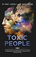 Toxic People: 3 in 1 - The Ultimate Guide to Recognizing Mind Control Techniques and Identifying Emotional Manipulation. Facing your Fears and Stop Worrying