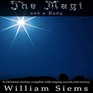 The Magi and a Lady     A Christmas Fantasy Complete with Singing Swords and Sorcery              By:                                                                                                                                 William Siems                               Narrated by:                                                                                                                                 William Siems                      Length: 3 hrs and 34 mins     Not rated yet     Overall 0.0