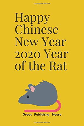 "Happy Chinese New Year 2020: Year of the Rat: 2020 A blank diary with lines for writing ideas, inspirations and goals. Notebook 6 ""x 9"" 110 pages. Rat year Chinese New Year 2020"