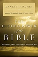The Hidden Power of the Bible: What Science of Mind Reveals About the Bible & You