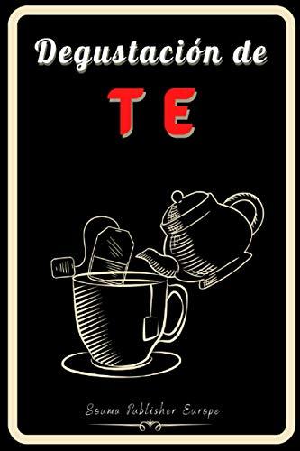 Degustación de Te: Diario de Cata de Té, un libro y Cuaderno para registrar las catas para los amantes de Té. Guarde todas sus notas en las hojas de ... rellenadas. Un regalo original y precioso