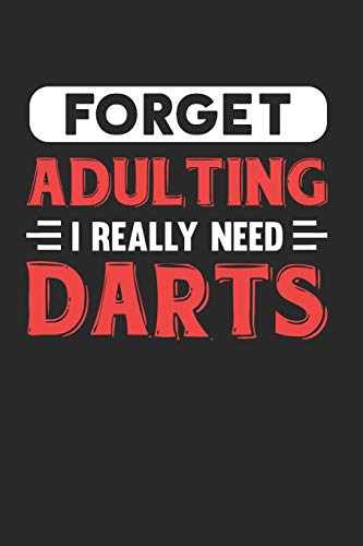 Forget Adulting I Really Need Darts: Blank Lined Journal Notebook for Darts Lovers