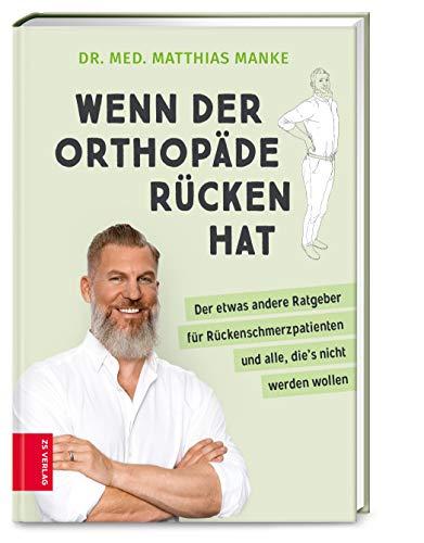 Wenn der Orthopäde Rücken hat: Der etwas andere Ratgeber für Rückenschmerzpatienten und alle, die's nicht werden wollen