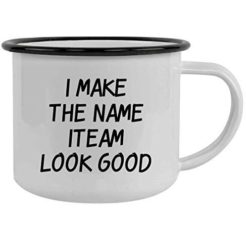 I Make The Name Iteam Look Good - 12oz Camping Mug Stainless Steel, Black
