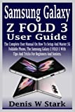 Samsung Galaxy Z FOLD 3 User Guide: The Complete User Manual On How To Setup And Master 5G Foldable Phone, The Samsung Galaxy Z FOLD 3 With Tips And Tricks For Beginners And Seniors.