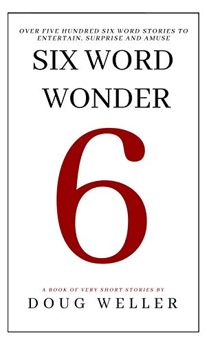 Six Word Wonder: Stories, poems, memoirs and jokes to entertain and amuse in only six words