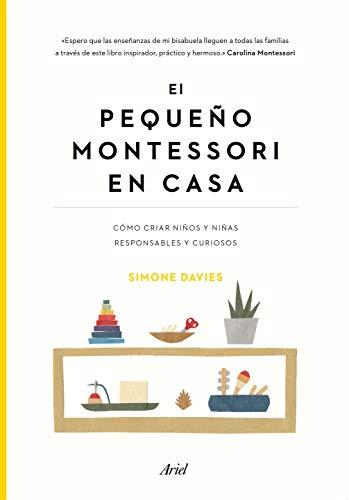 El pequeño Montessori en casa: Cómo criar niños y niñas responsables y curiosos (Ariel)