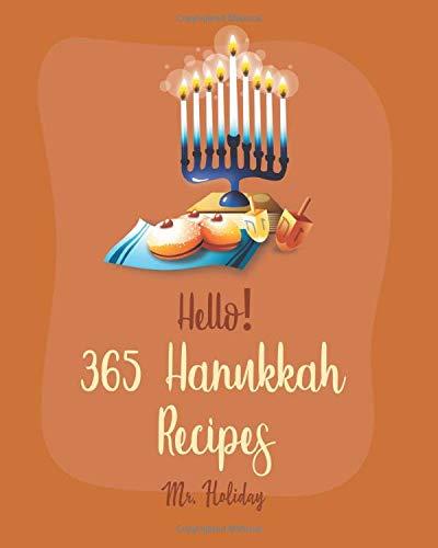 Hello! 365 Hanukkah Recipes: Best Hanukkah Cookbook Ever For Beginners [Doughnut Cookbook, Shortbread Cookies Cookbook, Homemade Noodle Cookbook, Beef Brisket Recipe, Mashed Potato Cookbook] [Book 1]