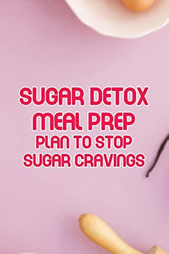 Sugar Detox Meal Prep: Plan to Stop Sugar Cravings: Healthy Recipe Book (English Edition)