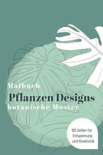 MALBUCH Pflanzen Designs botanische Muster - 120 Seiten für Entspannung und Kreativität: Das große Ausmalbuch für Erwachsene & Kinder
