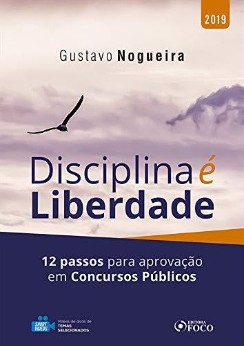Disciplina é liberdade: 12 passos para aprovação em concursos públicos - 1ª edição - 2019