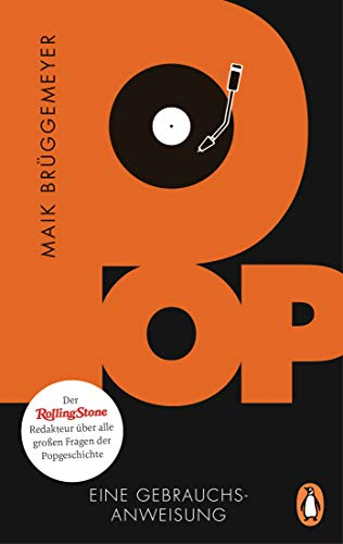 Pop: Eine Gebrauchsanweisung – Der Rolling-Stone-Redakteur über alle großen Fragen der Popgeschichte