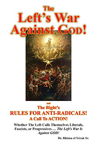 The Left's War Against GOD!: and The Right's RULES FOR ANTI-RADICALS!: A Call To ACTION! (English Edition)