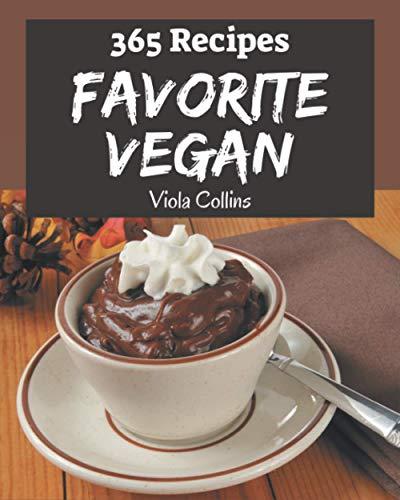 365 Favorite Vegan Recipes: Everything You Need in One Vegan Cookbook!