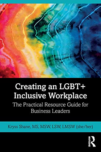 Creating an LGBT+ Inclusive Workplace: The Practical Resource Guide for Business Leaders