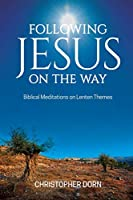 Following Jesus on the Way: Biblical Meditations on Lenten Themes