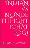Indian vs Blonde TITFIGHT (Chat Log) (English Edition)