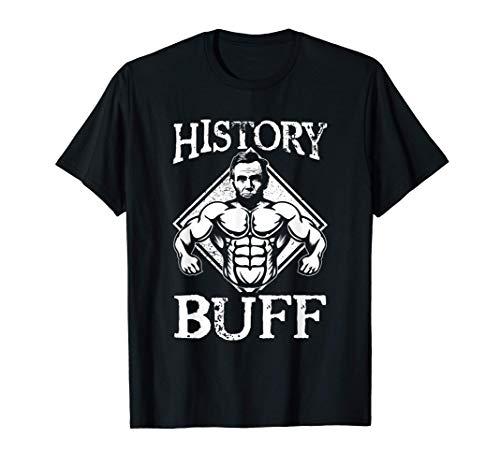 Abraham Lincoln TShirt - History Buff Teacher Shirt Gifts T-Shirt