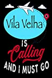 Vila Velha is Calling and I Must Go: Best Journal For You or for Your Lovely Friend – Perfect Gift for Every Type of Travel Lover : Blank Lined Journal 6' x 9', 100 Pages