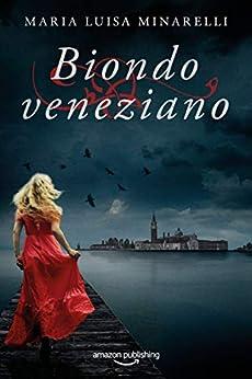 Biondo veneziano (Le indagini di Marco Pisani avogadore a Venezia Vol. 5) di [Maria Luisa Minarelli]