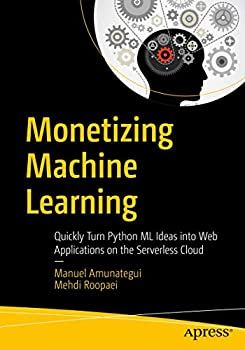Monetizing Machine Learning  Quickly Turn Python ML Ideas into Web Applications on the Serverless Cloud