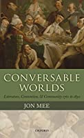 Conversable Worlds: Literature, Contention, and Community 1762 to 1830
