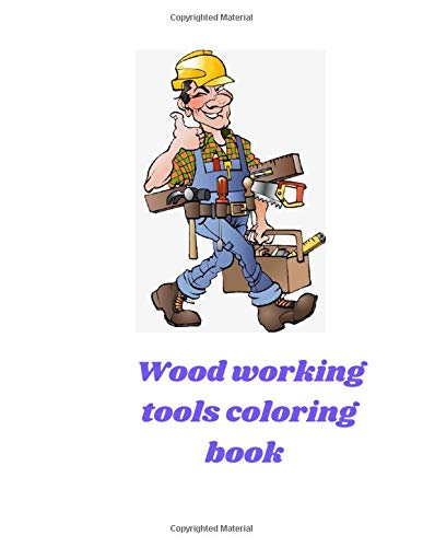 Wood working tools coloring book: 8.5 x 11 in 21.59 x 27.94 cm 40 pages