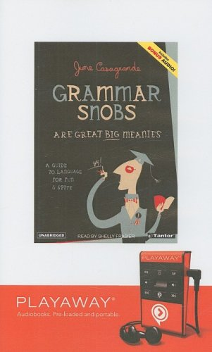 Grammar Snobs Are Great Big Meanies: A Guide to Language for Fun and Spite, Library Edition (Playaway Adult Nonfiction)