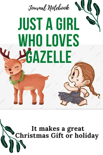 ust A Girl Who Loves Gazelle: Gazelle Lovers Journal, Cute Gazelle Anniversary Gift Idea: (30 Pages 6x9) Gazelle Journal Notebook, Gazelle Notebook For Birthday Gift