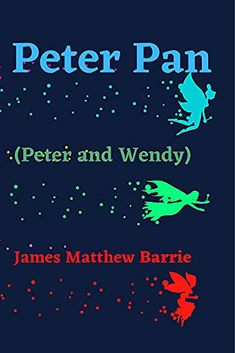 Peter Pan: (Peter and Wendy) Annotated (English Edition)