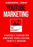 YouTube Marketing: la guida definitiva: La guida definitiva (e semplice) per aumentare...