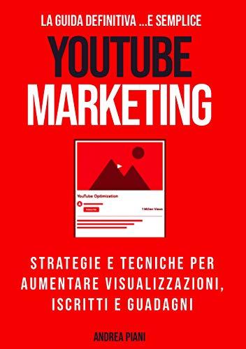 YouTube Marketing: la guida definitiva: La guida definitiva (e semplice) per aumentare visualizzazioni, iscritti e guadagni senza pagare nulla. (Immaginet Academy Vol. 1)