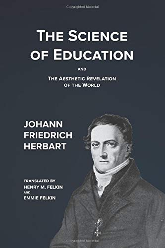 The Science of Education: Its General Principles Deduced from Its Aim, and the Aesthetic Revelation of the World