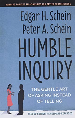 Humble Inquiry, Second Edition: The Gentle Art of Asking Instead of Telling (The Humble Leadership Series)