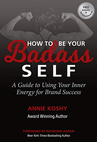How To Be Your BADASS Self: A Guide to Using Your Inner Energy for Brand Success by [Annie Koshy]