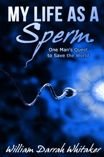 My Life As A Sperm: One Man's Quest to Save the World