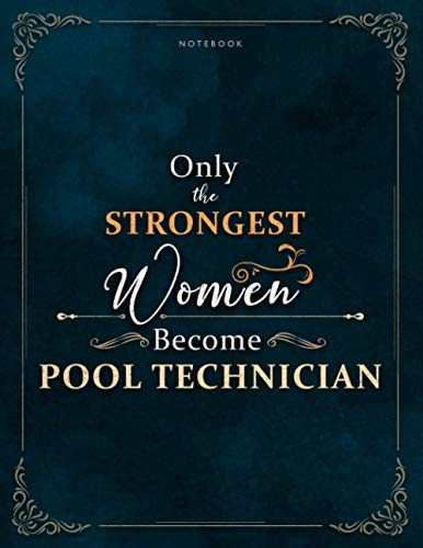 Notebook Only The Strongest Women Become Pool Technician Job Title Luxury Cover Lined Journal: Work List, Meal, A4, Mom, 8.5 x 11 inch, 21.59 x 27.94 cm, Weekly, Lesson, Meal, 120 Pages