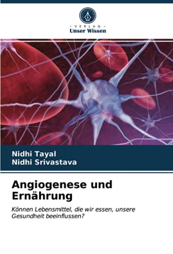 Angiogenese und Ernährung: Können Lebensmittel, die wir essen, unsere Gesundheit beeinflussen?