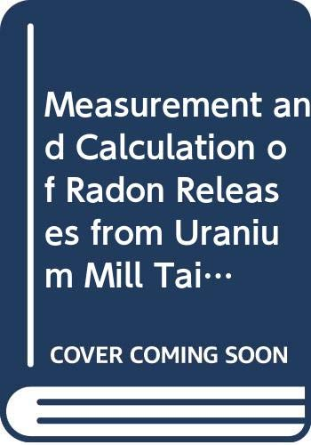 Measurement and Calculation of Radon Releases from Uranium Mill Tailings (Technical Report)